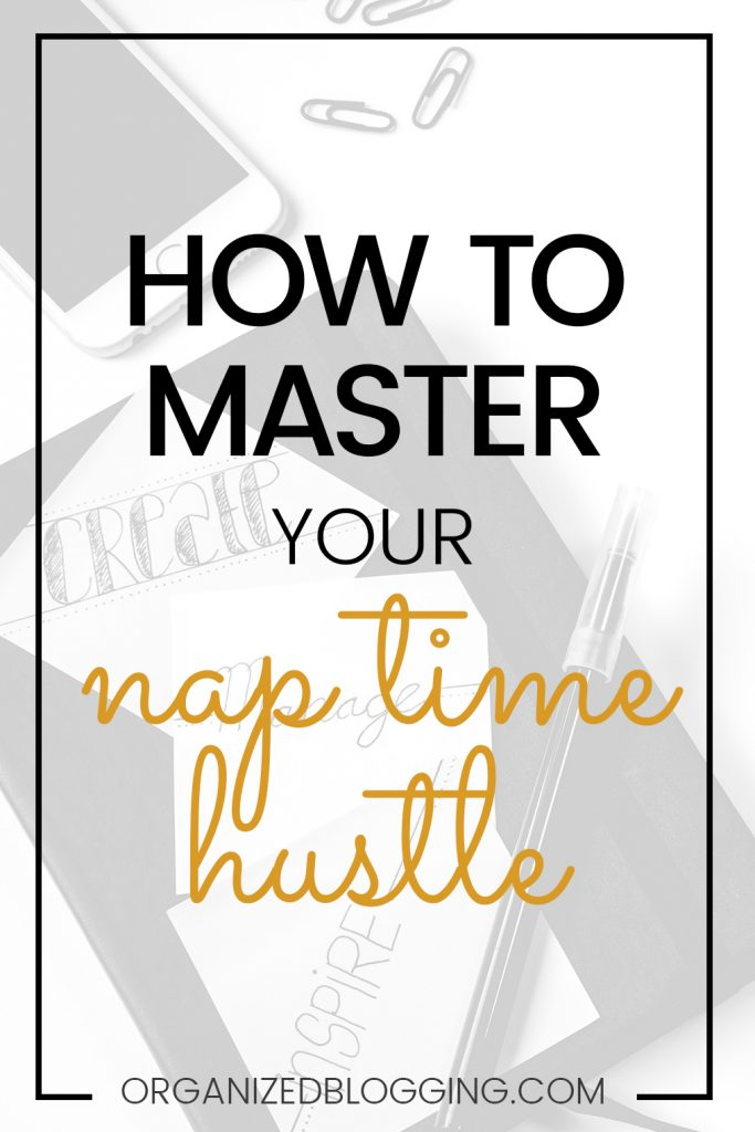 how to master your nap time hustle