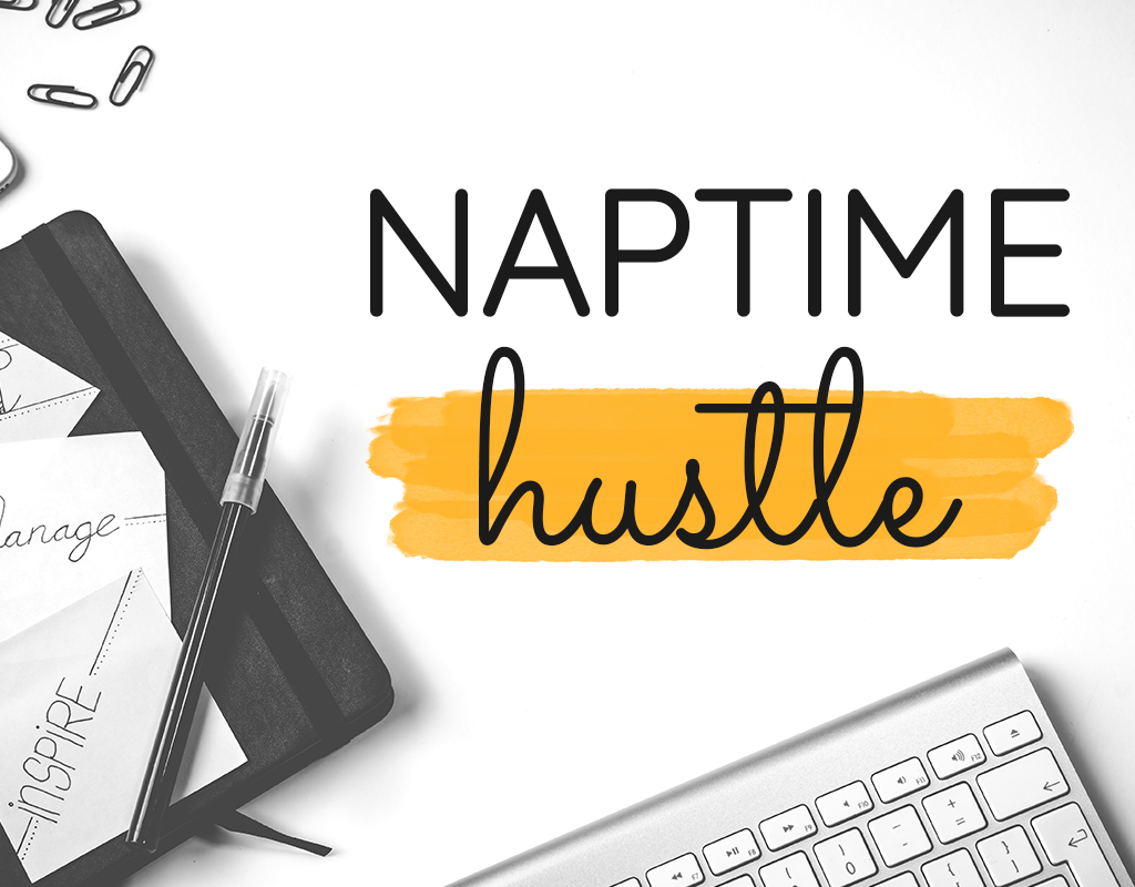 How to Master Your Naptime Hustle
