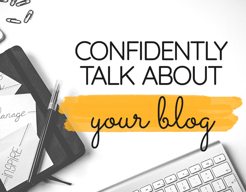 Here's How to Confidently Talk About Your Blog