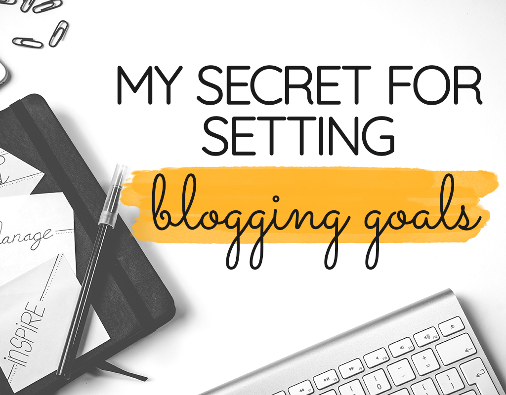 My Best Secret for Setting Blogging Goals