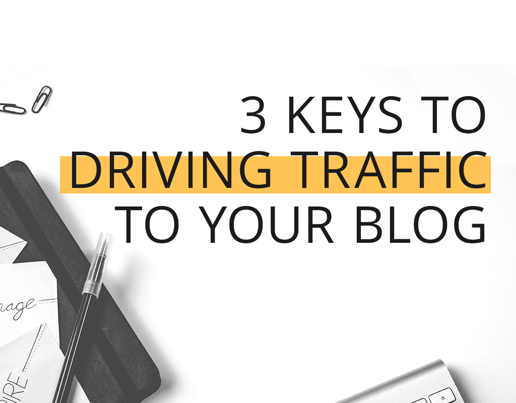 3 Keys to Drive More Traffic to Your Blog