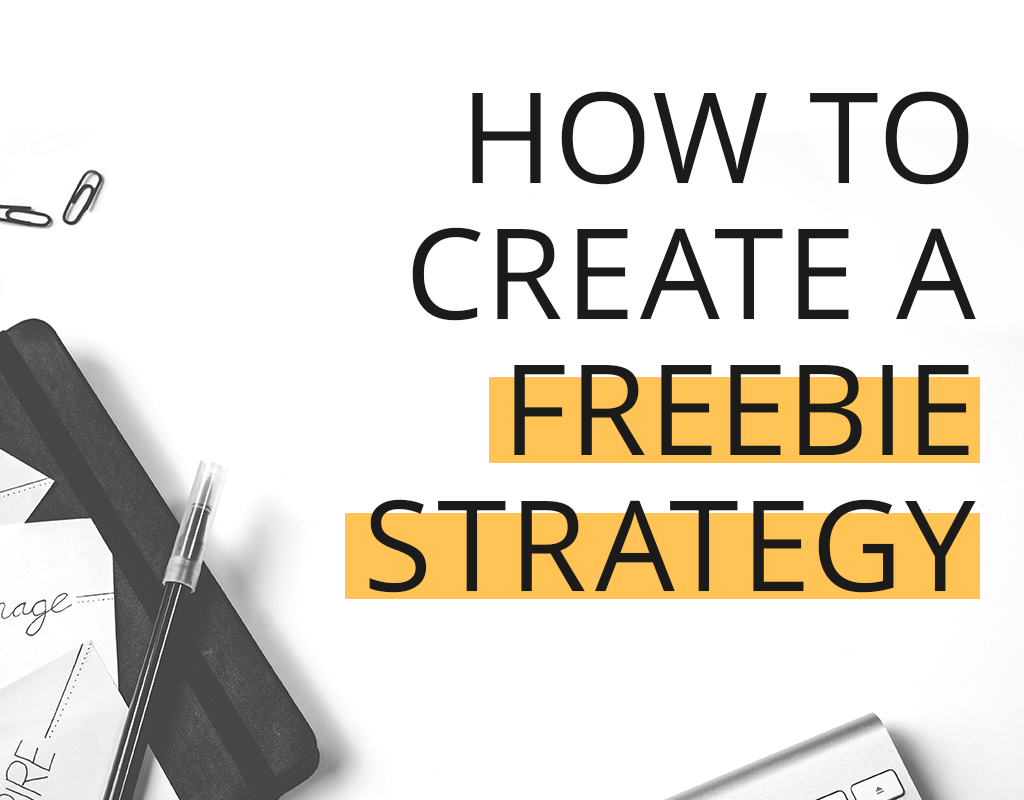 How to Create a Freebie Strategy that Converts