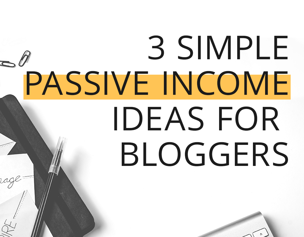 The 3 Easiest Ways to Make Passive Income as a Blogger