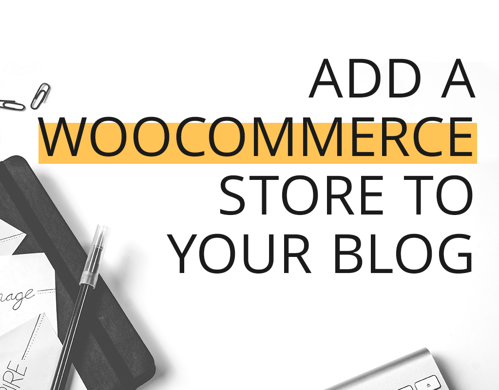 6 Simple Steps to Add a WooCommerce Store to Your Blog